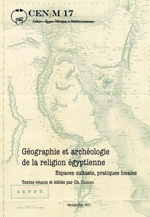 Géographie et archéologie de la religion égyptienne. Espaces cultuels, pratiques locales
