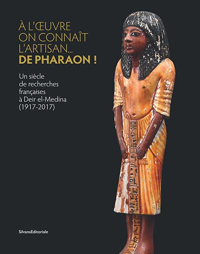 À l'oeuvre on connaît l'artisan ... de pharaon ! Un siècle de recherches françaises à Deir el-Medina (1917-2017)