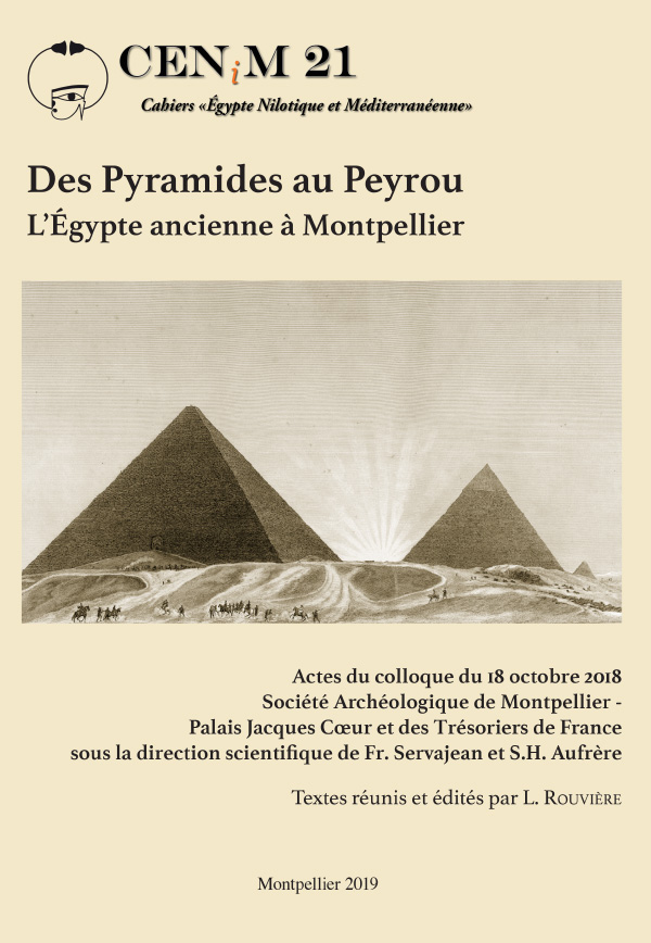 Des Pyramides au Peyrou. L'Égypte ancienne à Montpellier. Actes du colloque du 18 octobre 2018 Société Archéologique de Montpellier - Palais Jacques Coeur et des Trésoriers de France sous la direction scientifique de Fr. Servajean et S.H. Aufrère